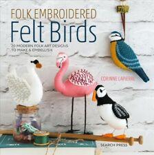 Folk Embroidered Felt Birds : 20 Modern Folk Art Designs to Make & Embellish,...
