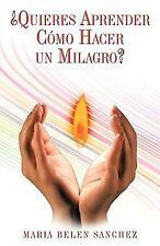¿Quieres Aprender Cómo Hacer un Milagro? by María Belén (2010, Paperback)