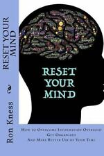 Reset Your MInd : How to Overcome Information Overload, Get Organized and...