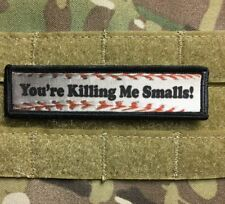 1x4 You're Killing Me Smalls Morale Patch Tactical Military Army Baseball Funny