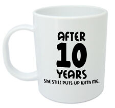 After 10 Years She Still Mug - 10th wedding anniversary gifts for him, husband