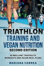 New listing Triathlon Training and Vegan Nutrition Second Edition: 90 Brilliant Triathlete