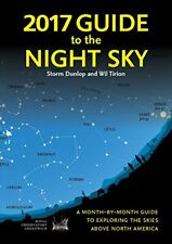 2017 Guide to the Night Sky: A Month-by-month Guide to Exploring the Skies Abov