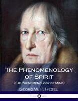 The Phenomenology of Spirit The Phenomenology of Mind Georg W. F. Hegel