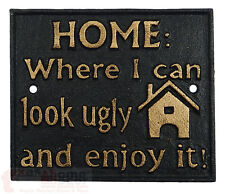 """Home Where I Can Look Ugly And Enjoy It! Humorous Cast Iron Sign Plaque 6 x 5"""""""
