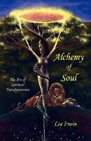Alchemy of Soul : The Art of Spiritual Transformation, Paperback by Irwin, Le...