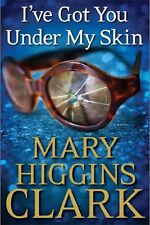 Ive Got You Under My Skin: A Novel by Mary Higgins Clark
