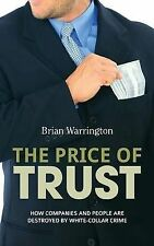 The Price of Trust: How companies and people are destroyed by white-collar crime