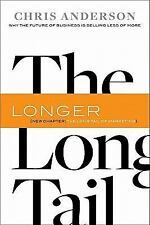 The Long Tail : Why the Future of Business Is Selling Less of More by Chris...