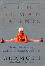 The Eight Human Talents : The Yoga Way to Restore the Balance and Serenity...