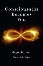 Consciousness Becomes You: By Aristone, Angie Alan, Roderick