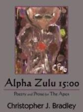 Alpha Zulu 15:00 : Poetry and Prose for the Apex by Christopher J. Bradley...