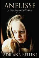 Anelisse: A True Story of Child Abuse, Like New Used, Free P&P in the UK