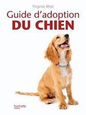 Guide d'adoption du chien - Virginie Bhat - Hachette