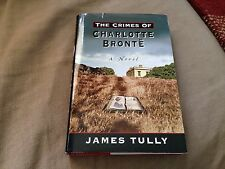 The Crimes of Charlotte Bronte by James Tully 1999 Hardcover w/jacket 1st