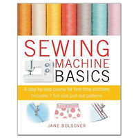 Sewing Machine Basics by Jane Bolsover A step-by-step course for first-time