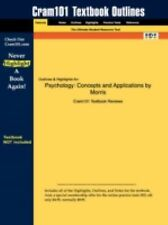Outlines and Highlights for Psychology : Concepts and Applications by Morris...