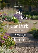 My Garden is a Car Park: and Other Design Dilemmas by Kendra Wilson...
