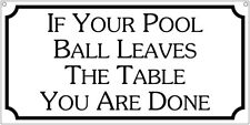 If your pool ball leaves the table you are done- 6x12 Aluminum Billards sign