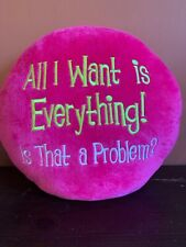 """Pink Green & White Round Pillow, All I Want Is Everything! Is That A Problem?"""""""