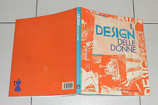 IL DESIGN DELLE DONNE Mondadori Arte 1991 Catalogo OTTIMO