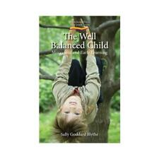 The Well Balanced Child by Sally Goddard Blythe