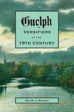 Guelph Versifiers of the 19th Century by David Knight (2014, Paperback)