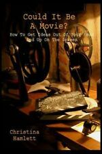 Could It Be a Movie? : How to Get Ideas Out of Your Head and up on the Screen...