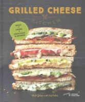 Grilled Cheese Kitchen : Bread + Cheese + Everything in Between, Hardcover by...