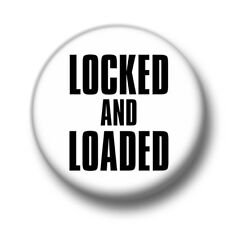 Locked And Loaded 1 Inch / 25mm Pin Button Badge Ready Prepared Action Go Time