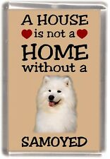 """Samoyed Dog Fridge Magnet """"A HOUSE IS NOT A HOME"""" by Starprint"""