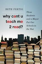 Why cant U teach me 2 read?: Three Students and a Mayor Put Our School-ExLibrary