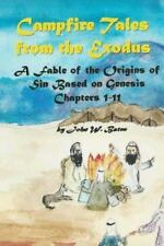 Campfire Tales from the Exodus : A Fable of the Origins of Sin Based on...