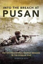 Into The Breach At Pusan: The 1st Provisional Marine Brigade In The Korean Wa...