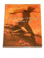 ELF AQUITAINE DES ORIGINES A 1989 Pétrole Gaz naturel Pétrochimie Sanofi L'ERAP