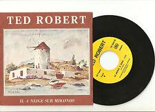 """TED ROBERT:  Il a neigé sur Mykonos / le moral à zéro- 7"""" SP SWISS AUTOPROD"""