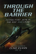 Through The Barrier - Flying Fast Jets in the RAF & USAF (Pen & Sword)- New Copy