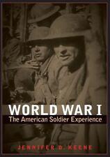 World War I: The American Soldier Experience by Keene, Jennifer D.