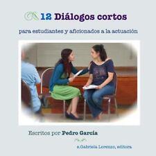 12 Diálogos Cortos: 12 Diálogos Cortos : Para Estudiantes y Aficionados a la...