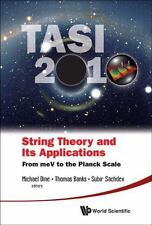 String Theory and Its Applications (Tasi 2010) : From Mev to the Planck Scale...