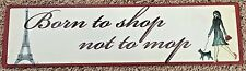 "Hobby Lobby Metal HUMOR 5X19.5"" Sign: Born to Shop NOT to Mop"