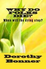 Why Do Folks Die? : When Will the Dying Stop? by Dorothy Bonner (2014,...