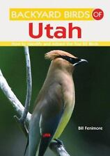 Backyard Birds of Utah : How to Identify and Attract the Top 25 Birds by Bill...