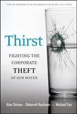 Thirst: Fighting the Corporate Theft of Our Water by Snitow, Alan, Kaufman, Deb