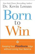 Born to Win: Keeping Your Firstborn Edge without Losing Your Balance by Dr. Kevi