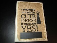 """Wedding Bridesmaid """"I Promise a Really Cute Dress if You'll Say Yes!"""" Plaque"""