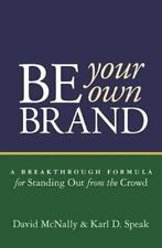 Be Your Own Brand: A Breakthrough Formula for Standing Out from the Crowd