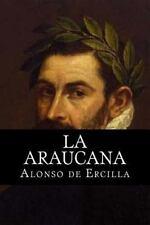 La Araucana by Alonso de Ercilla (2015, Paperback)
