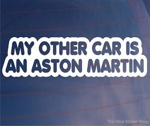 Car Sticker MY OTHER CAR IS AN ASTON MARTIN Funny Novelty Window Bumper Decal