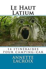 Le Haut Latium : 14 Itinéraires Pour Camping-Car by Annette Lacroix (2015,...